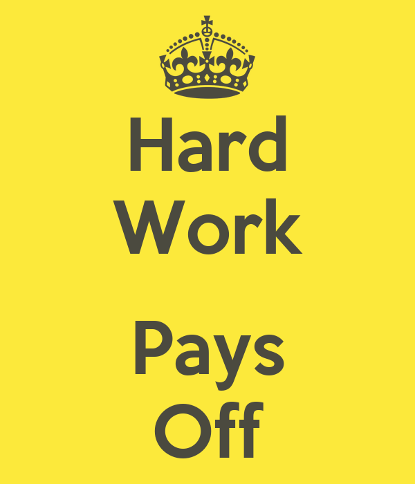 when has hard work paid off Get rich with: good old-fashioned hard work in a recent article will end up paying off at least that has been my experience hard work paid off, but not in ways i could have predicted reply kevin march 16, 2017, 12:21 pm.