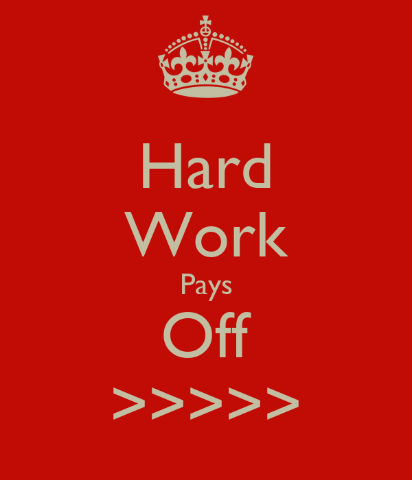 hard work pays off What is the meaning of the phrase hard work pays off from my perspective, it means, in any business or project initiative, sweat equity of intense effort and focused execution of.