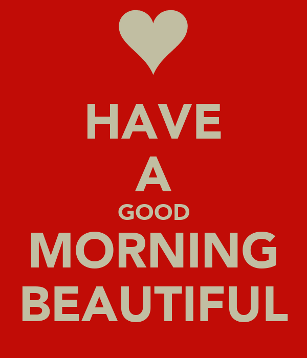 Good Morning Beautiful Pictures : Have a good morning beautiful pixels crush