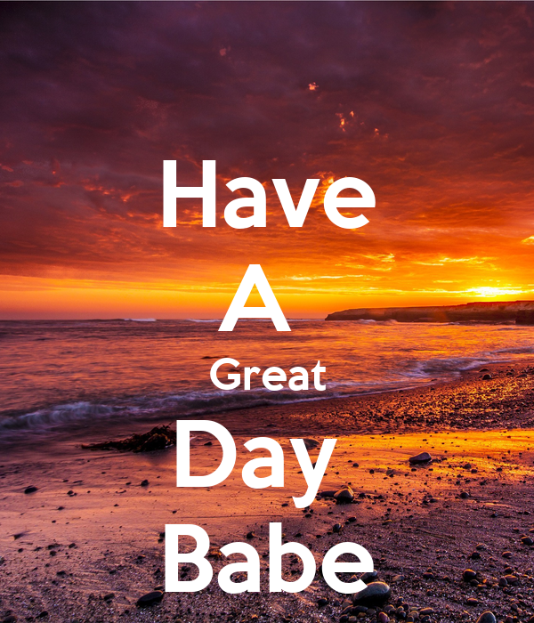Have A Great Day Babe Poster Jose Keep Calm O Matic