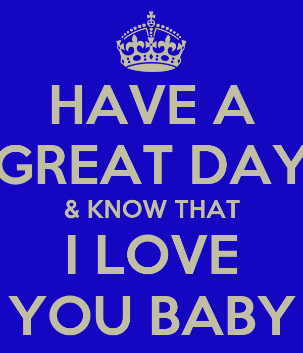Have A Great Day Know That I Love You Baby Poster Mei Keep