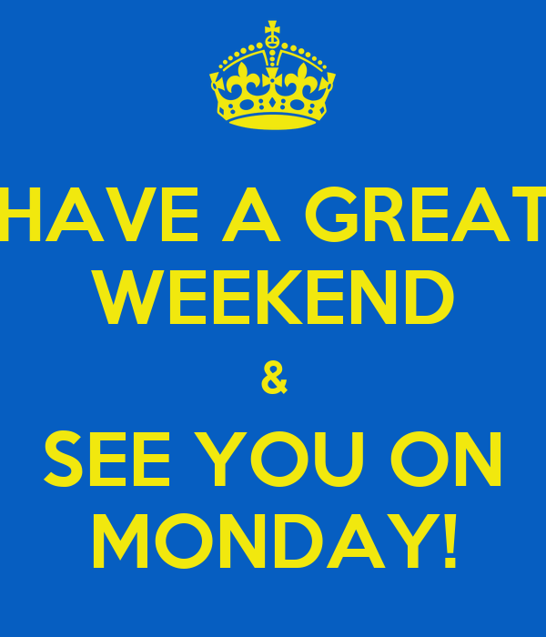HAVE A GREAT WEEKEND & SEE YOU ON MONDAY! Poster  MARCIN  Keep Calm-o-M...