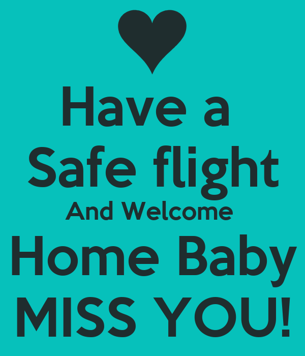 Have A Safe Flight And Welcome Home Baby MISS YOU Poster