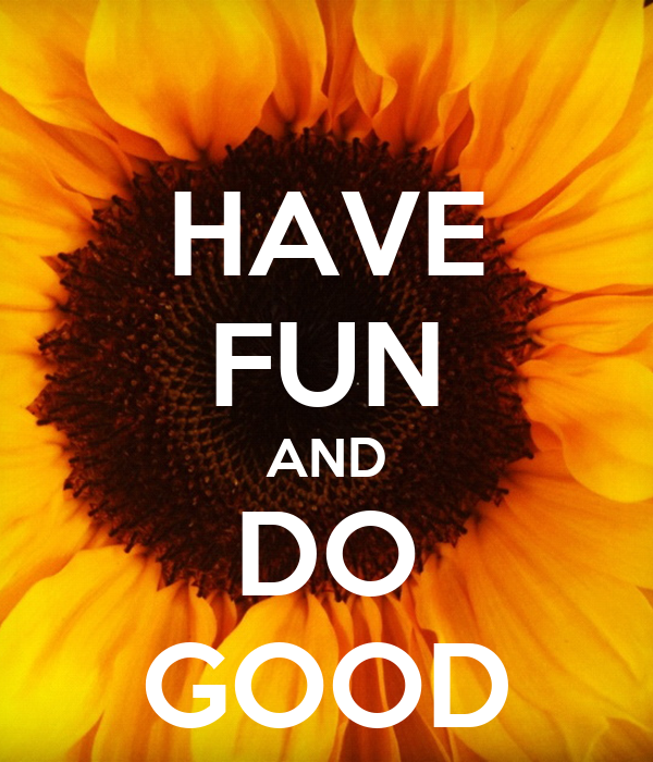 HAVE FUN AND DO GOOD