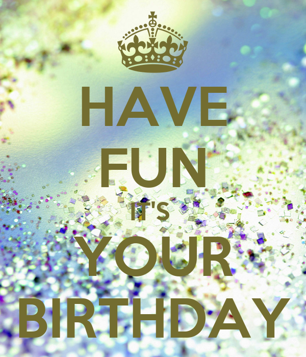 HAVE FUN IT'S YOUR BIRTHDAY Poster