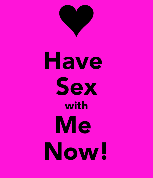 Give me sex now