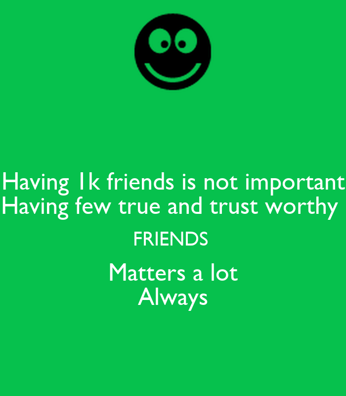 importance of trust between friends But research shows that friends are actually even more important to our  psychological welfare friends  a friend is someone you trust and share a deep  level of understanding and communication  it will often deepen the bond  between you.
