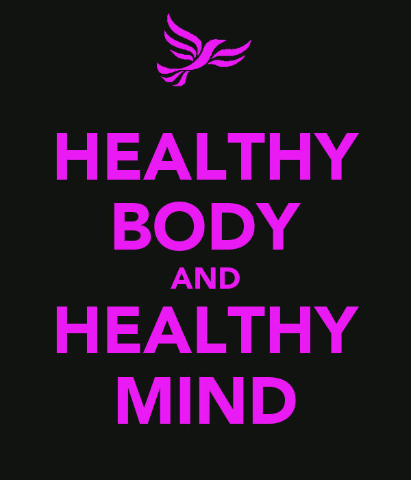 A Healthy Mind Resides In A Healthy Body Essay