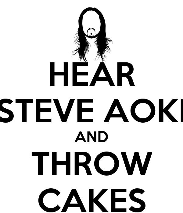 hear steve aoki and throw cakes keep calm and carry on