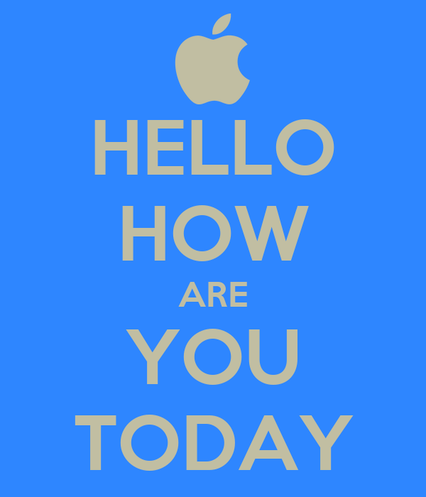 HELLO HOW ARE YOU TODAY Poster   P   Keep Calm-o-Matic