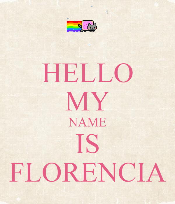 HELLO MY NAME IS FLORENCIA - KEEP CALM AND CARRY ON Image ...
