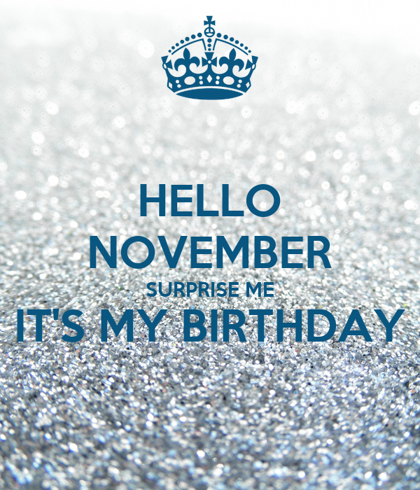HELLO NOVEMBER SURPRISE ME ITu0027S MY BIRTHDAY