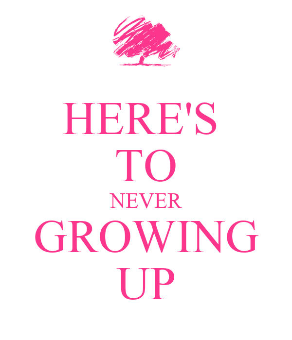 Heres To Never Growing Up Quotes. QuotesGram