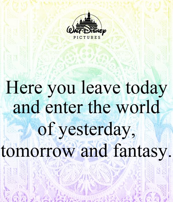here you leave today and enter the world of yesterday
