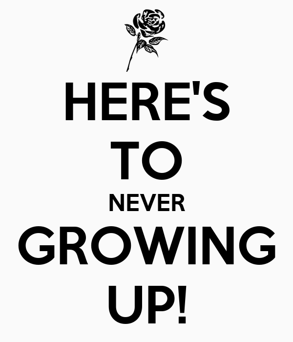 HERE'S TO NEVER GROWING UP! Poster | DANI | Keep Calm-o-Matic
