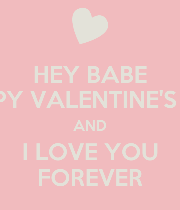 HEY BABE HAPPY VALENTINEu0027S DAY AND I LOVE YOU FOREVER
