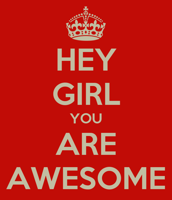 You Are Awesome: HEY GIRL YOU ARE AWESOME Poster