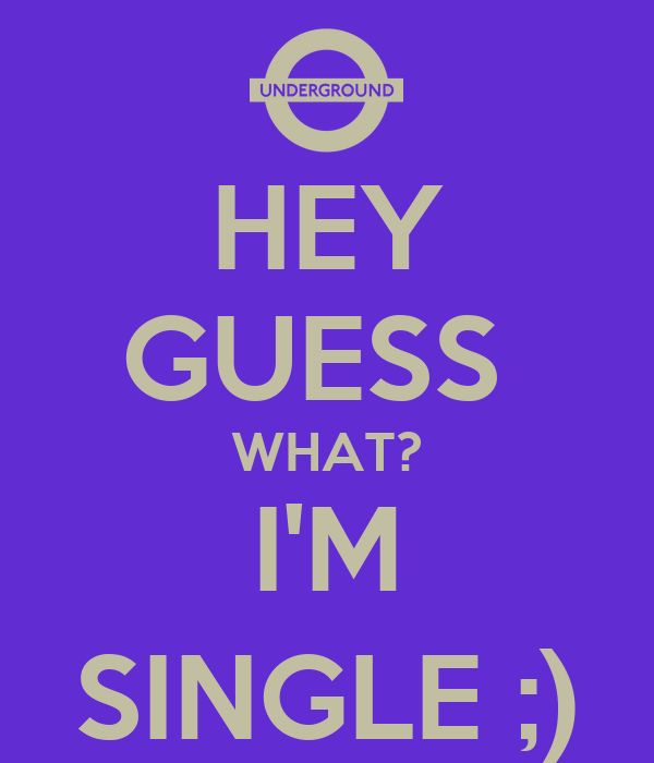 Http Www Keepcalm O Matic Co Uk P Hey Guess What I M Single