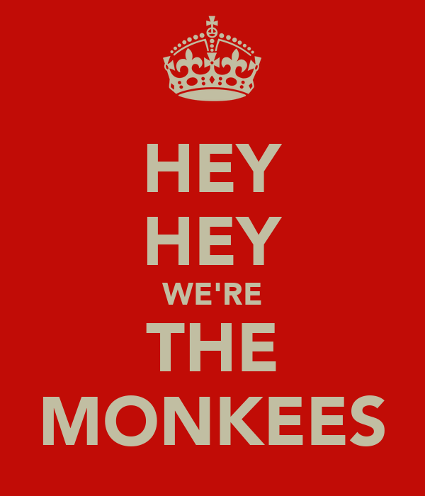 HEY HEY WE'RE THE MONKEES Poster | Chris C | Keep Calm-o-Matic