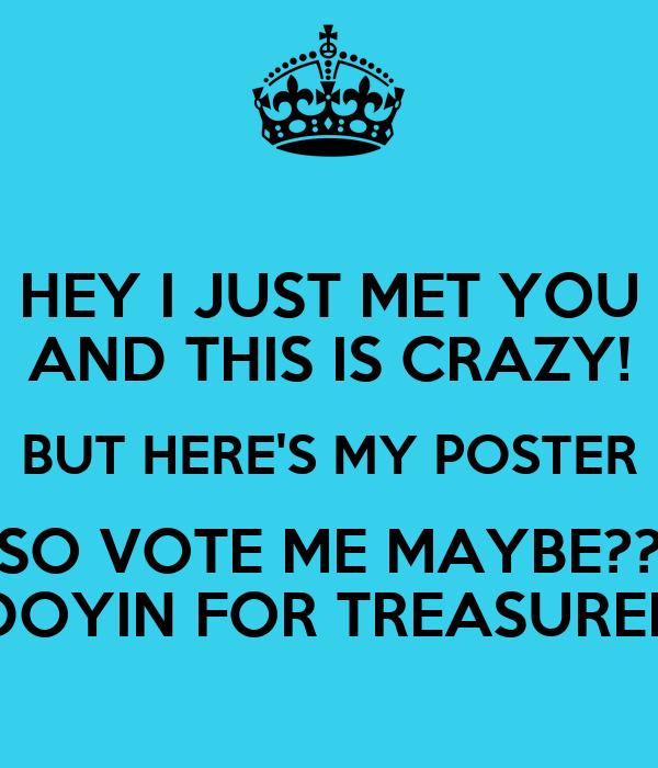 HEY I JUST MET YOU AND THIS IS CRAZY! BUT HERE'S MY POSTER