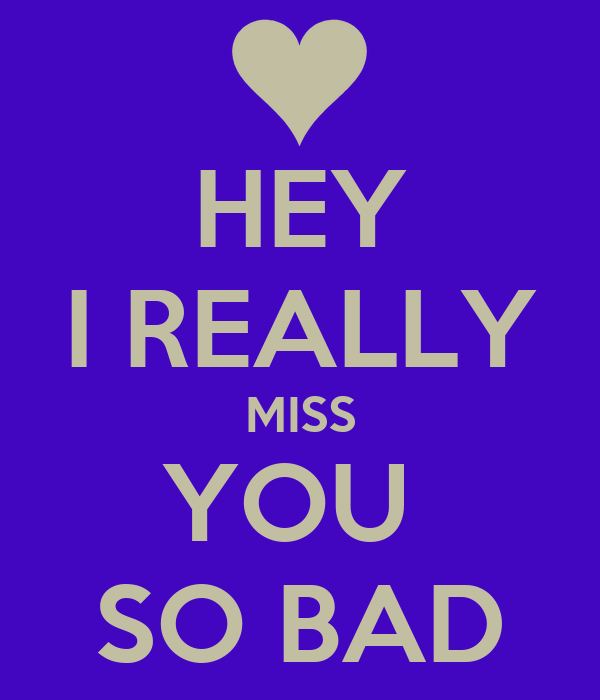 Hey I Really Miss You So Bad Poster James Tadeo Keep Calm O Matic