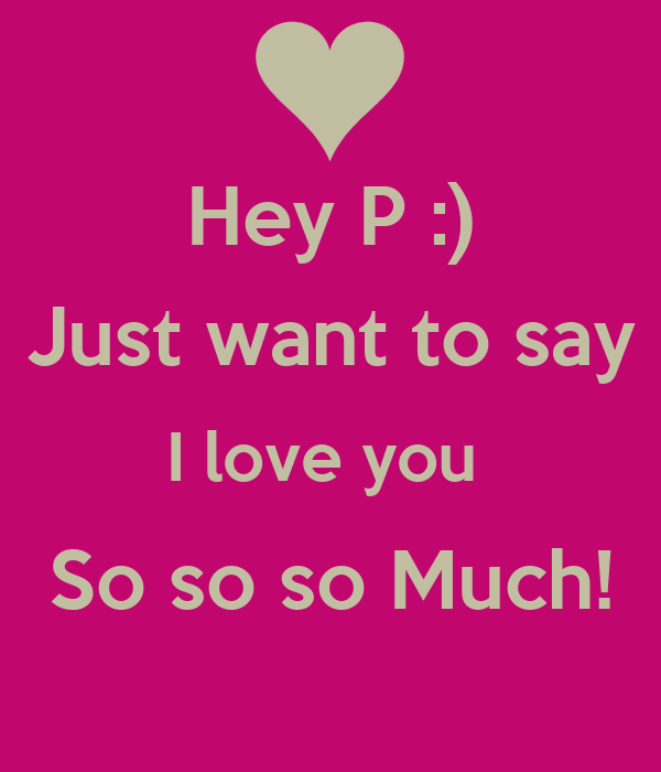 Hey P Just Want To Say I Love You So So So Much Poster