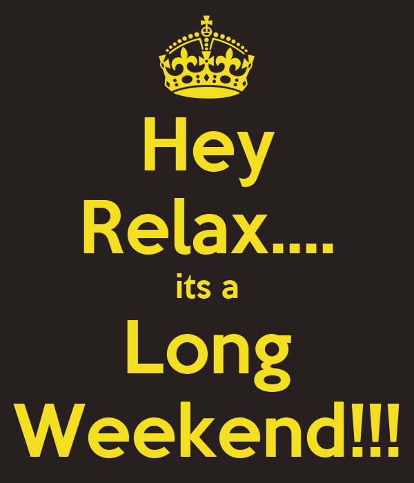 Hey Relax.... its a Long Weekend!!! - KEEP CALM AND CARRY ON Image ...