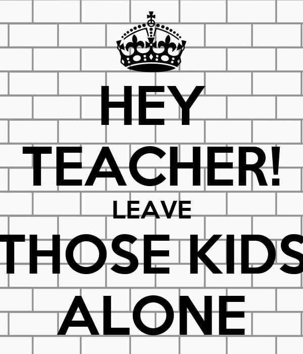 Hasil gambar untuk leave those kids alone