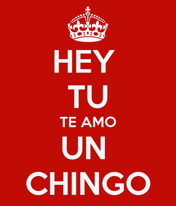 HEY TU TE AMO UN CHINGO Poster