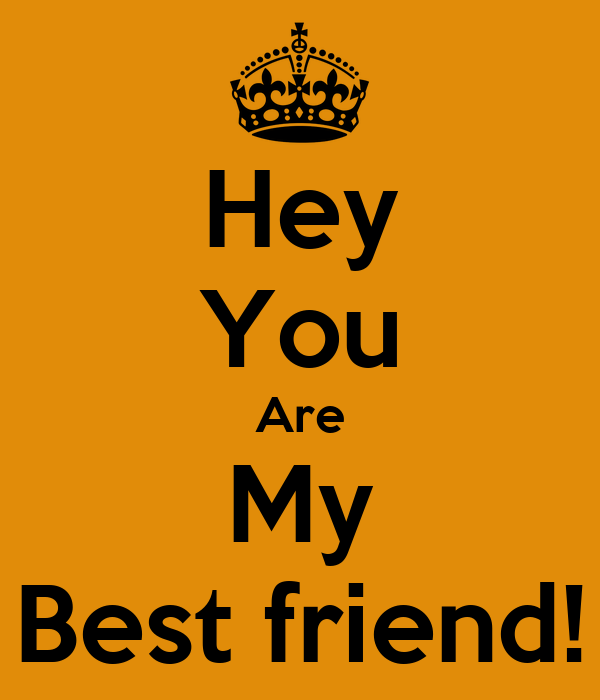 Hey You Are My Best Friend Poster Yvionn Keep Calm O Matic