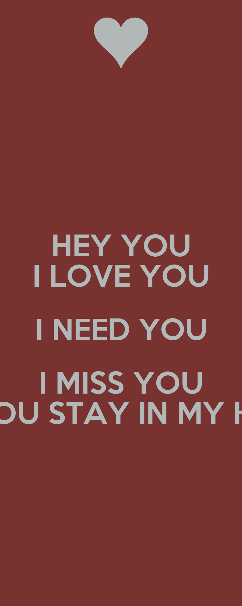 HEY YOU I LOVE YOU I NEED YOU I MISS YOU and YOU STAY IN ...