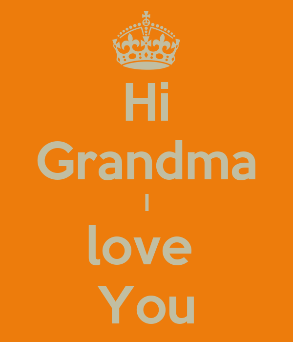 I Love You Nana Quotes : Hi Grandma I love You