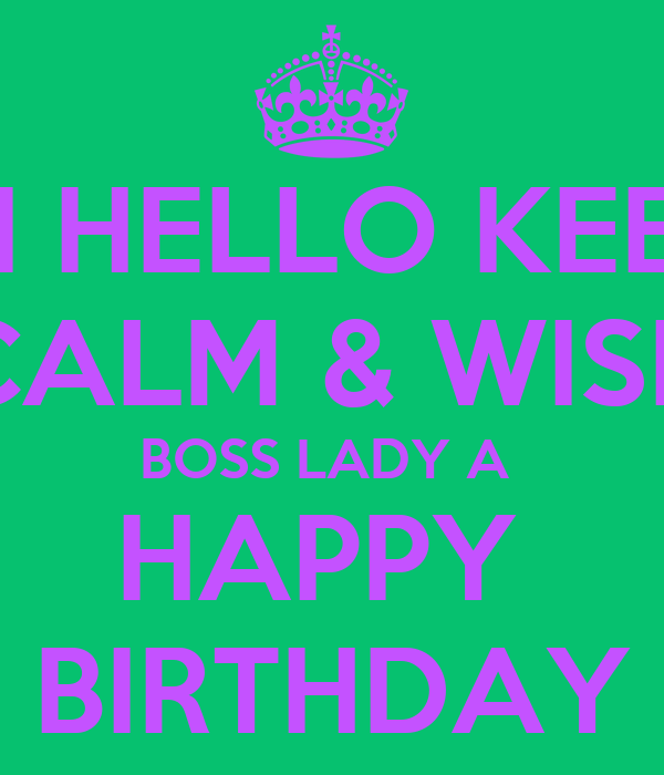 Hi Hello Keep Calm Wish Boss Lady A Happy Birthday Poster