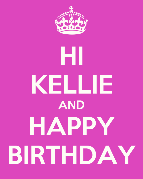 HI KELLIE AND HAPPY BIRTHDAY Poster