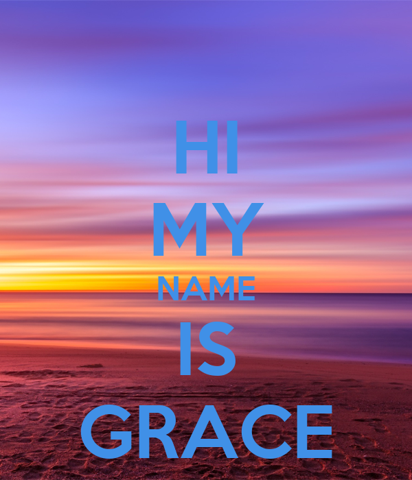 hi my Name is Grace