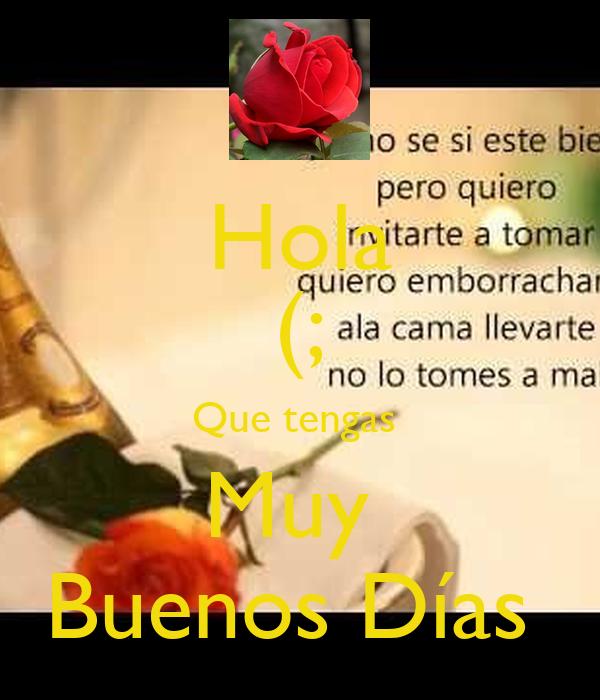Hola Que Tengas Muy Buenos Días Poster L G Keep Calm O Matic