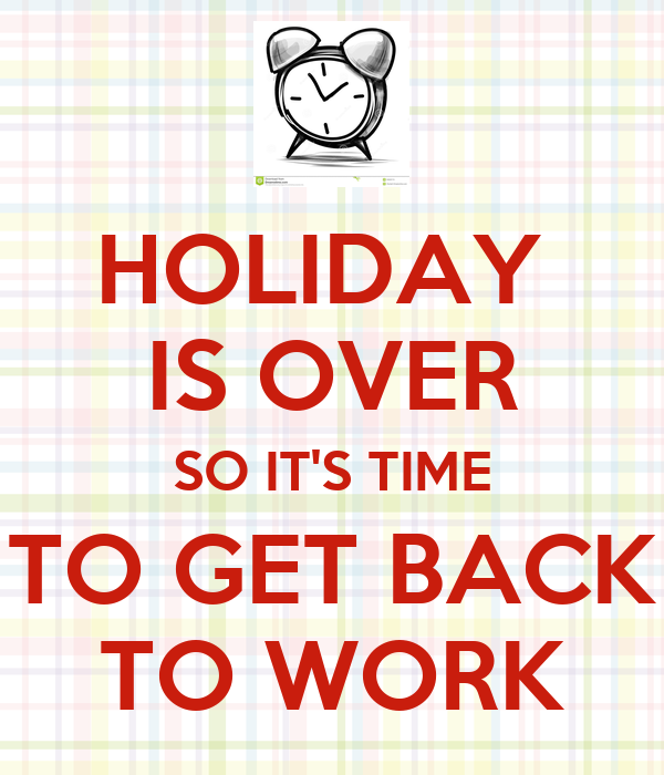 Back To Work Quotes After Vacation: HOLIDAY IS OVER SO IT'S TIME TO GET BACK TO WORK Poster