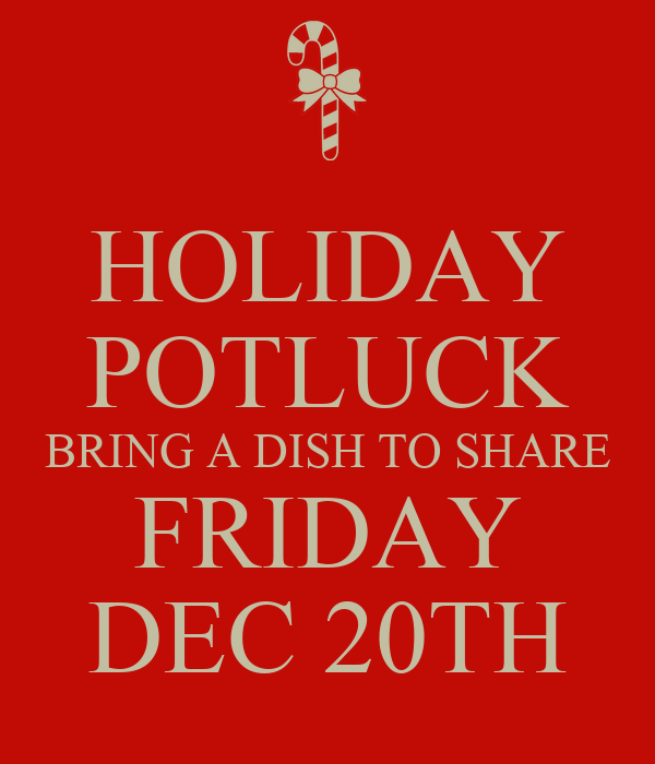 Holiday Potluck Bring A Dish To Share Friday Dec 20th