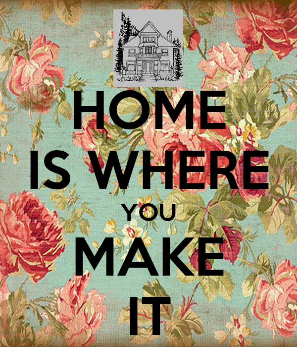 Home is where you make it keep calm and carry on image for You build it homes