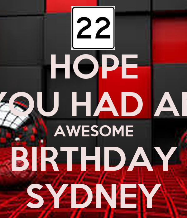 HOPE YOU HAD AN AWESOME BIRTHDAY SYDNEY