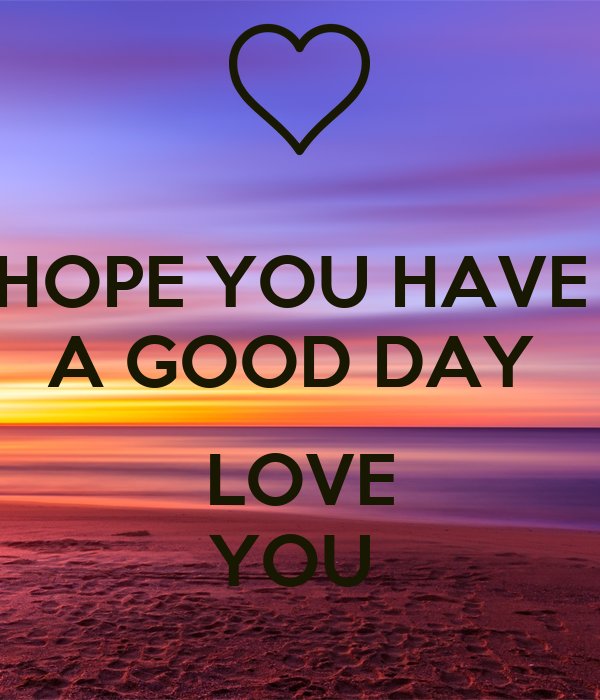 Hope You Have A Good Day Love You Poster Silvia Keep Calm O Matic