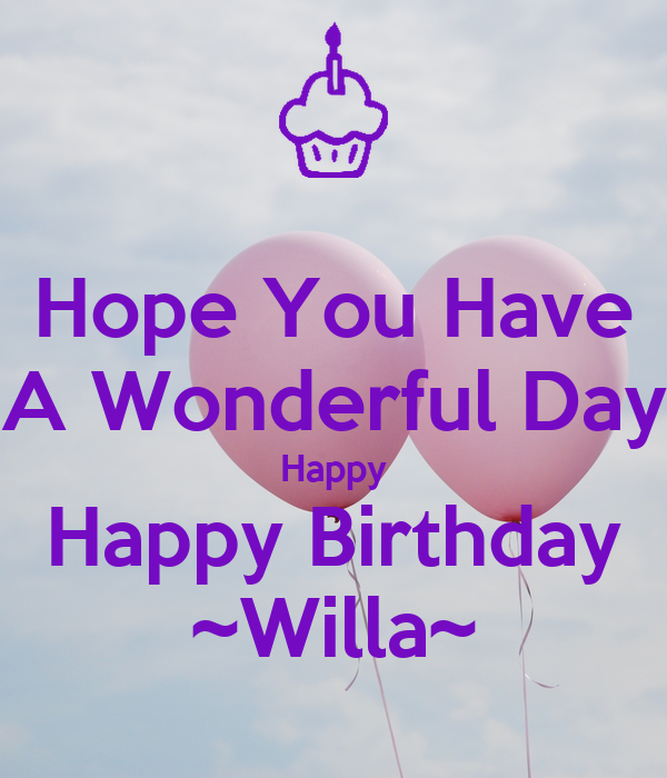 hope you have a wonderful day happy happy birthday willa