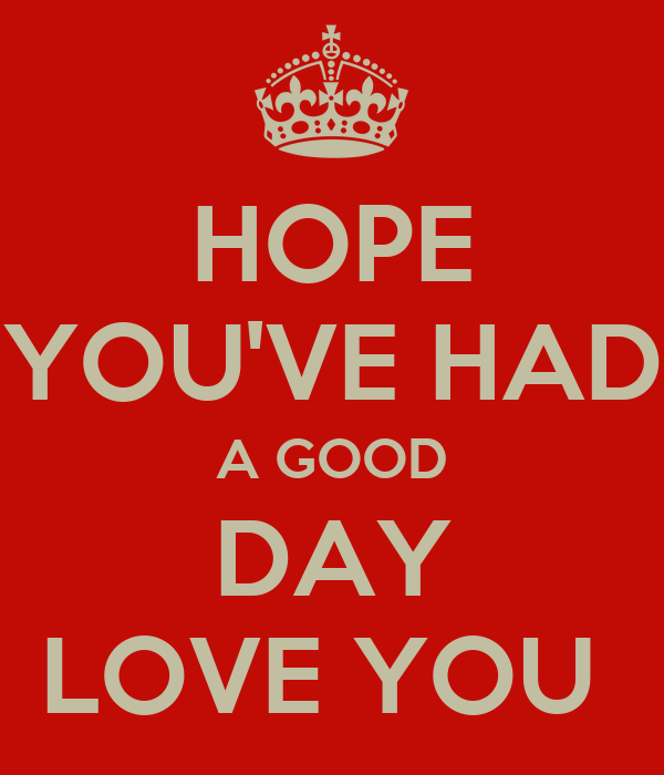 Hope Youve Had A Good Day Love You Poster Dom Keep Calm O Matic