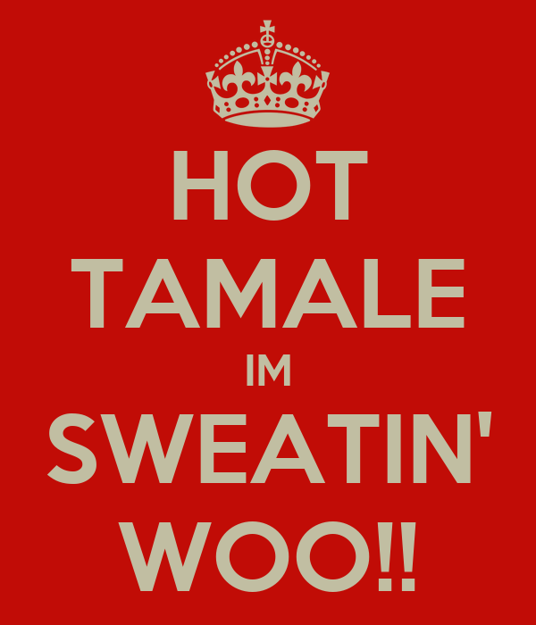 hot tamale im sweatin woo poster djxphat keep calm