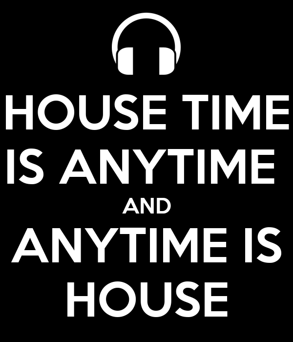 House Time Is Anytime And Anytime Is House Poster Sheyla