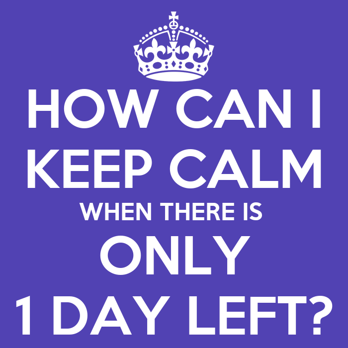 [Image: how-can-i-keep-calm-when-there-is-only-1-day-left-1.png]