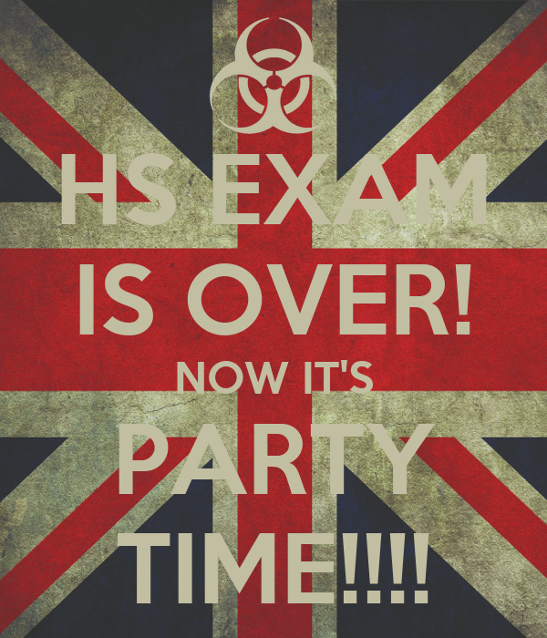 HS EXAM IS OVER! NOW IT'S PARTY TIME!!!! Poster ...  HS EXAM IS OVER...