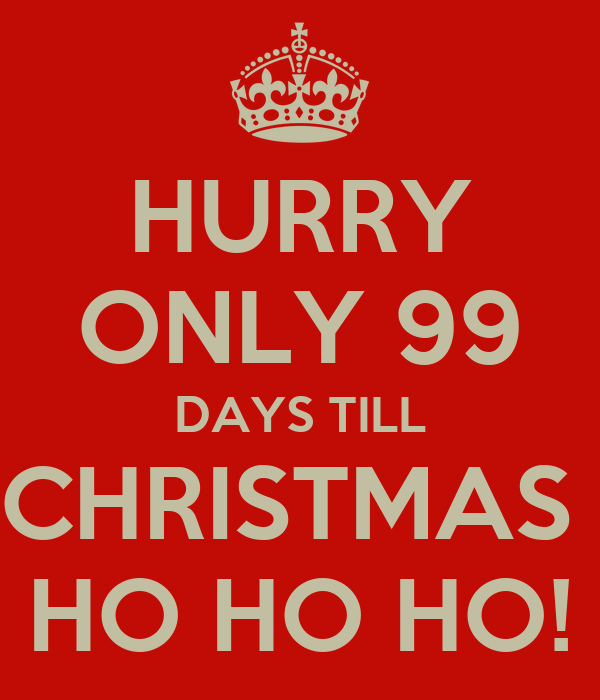 Until Christmas 99 Days Till Christmas.Hurry Only 99 Days Till Christmas Ho Ho Ho Poster Chris