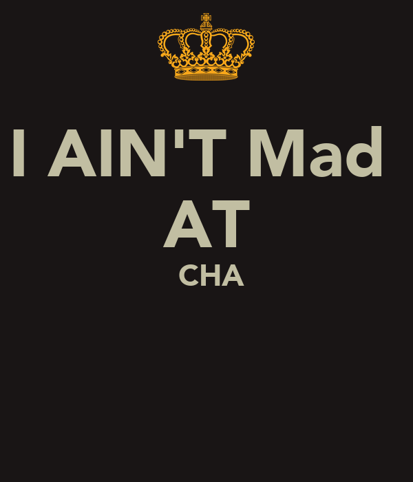 I AIN'T Mad AT CHA - KEEP CALM AND CARRY ON Image Generator