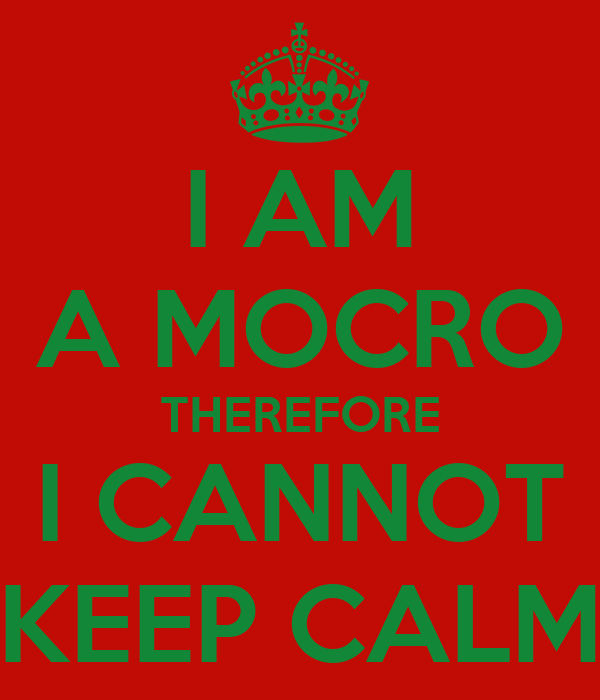 I AM A MOCRO THEREFORE CANNOT KEEP CALM